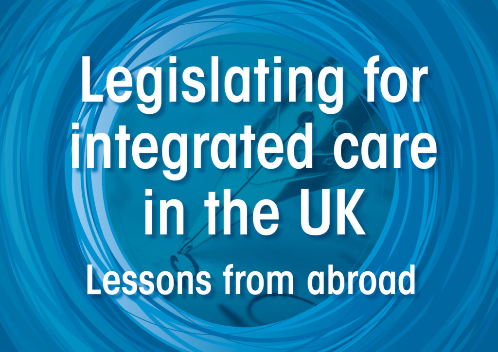Legislating for integrated care in the UK: Lessons from abroad